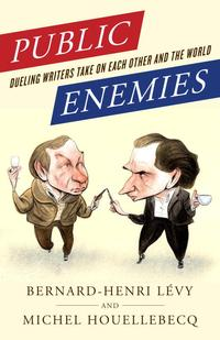 Public EnemiesDueling Writers Take On Each Other and the World【電子書籍】[ Michel Houellebecq ]