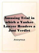 Amusing Trial, in Which a Yankee Lawyer Rendered a Just Verdict