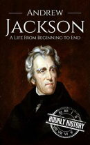 Andrew Jackson: A Life From Beginning to End