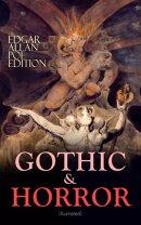 GOTHIC & HORROR - Edgar Allan Poe Edition (Illustrated)