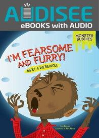 I'm Fearsome and Furry!Meet a Werewolf【電子書籍】[ Lisa Bullard ]
