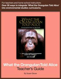 What the Orangutan Told Alice: Teacher's Guide【電子書籍】[ Dale Smith ]