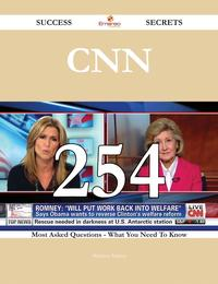 CNN 254 Success Secrets - 254 Most Asked Questions On CNN - What You Need To Know【電子書籍】[ Matthew Nelson ]