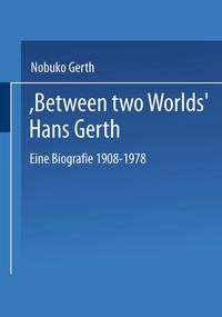"""BetweenTwoWorlds""HansGerthEineBiografie1908?1978"