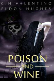 Poison and WinePoison and Wine, #1【電子書籍】[ C.H. Valentino ]