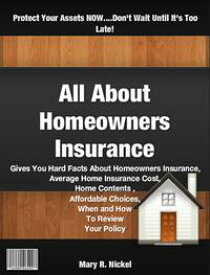 All About Homeowners Insurance【電子書籍】[ Mary R. Nickel ]