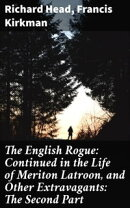The English Rogue: Continued in the Life of Meriton Latroon, and Other Extravagants: The Second Part