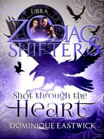 Shot Through the HeartA Zodiac Shifters Paranormal Romance: Libra【電子書籍】[ Dominique Eastwick ]