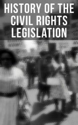 History of the Civil Rights Legislation: The Pivotal Constitutional Amendments, Laws, Supreme Court Decision…