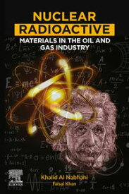 Nuclear Radioactive Materials in the Oil and Gas Industry【電子書籍】[ Khalid Al Nabhani ]