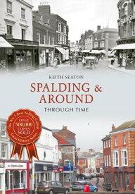 Spalding & Around Through Time【電子書籍】[ Keith Seaton ]