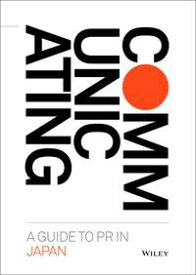Communicating: A Guide to PR in Japan 8th Edition 2018【電子書籍】[ Dentsu Public Relations Inc. ]