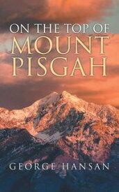 On The Top Of Mount Pisgah【電子書籍】[ George Hansan ]