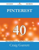 Pinterest 40 Success Secrets - 40 Most Asked Questions On Pinterest - What You Need To Know