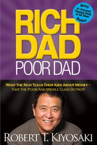 Rich Dad Poor DadWhat The Rich Teach Their Kids About Money - That The Poor And Middle Class Do Not!【電子書籍】[ Robert T. Kiyosaki ]