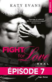 Fight For Love T01 Real - Episode 7【電子書籍】[ Katy Evans ]