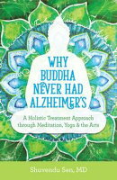 Why Buddha Never Had Alzheimer's
