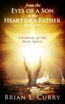 From the Eyes of a Son to the Heart of a Father: Children of the Holy Spirit