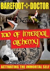 Tao of Internal AlchemyActivating the Immortal Self【電子書籍】[ Barefoot Doctor ]