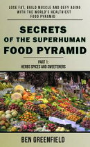 Secrets of the Superhuman Food Pyramid: Lose Fat, Build Muscle & Defy Aging With The World's Healthiest Food…