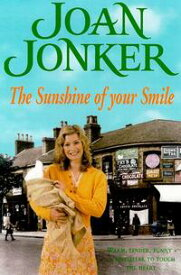 The Sunshine of your SmileTwo friends come to the rescue in this moving Liverpool saga (Molly and Nellie series, Book 6)【電子書籍】[ Joan Jonker ]