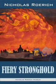 Fiery Stronghold【電子書籍】[ Nicholas Roerich ]