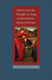 Poetry and the Thought of Song in Nineteenth-Century Britain【電子書籍】[ Elizabeth K. Helsinger ]
