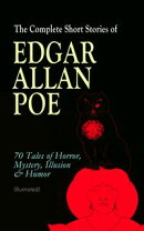 The Complete Short Stories of Edgar Allan Poe: 70 Tales of Horror, Mystery, Illusion & Humor (Illustrated)