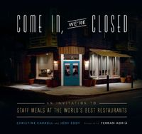 Come In, We're ClosedAn Invitation to Staff Meals at the World's Best Restaurants【電子書籍】[ Christine Carroll ]