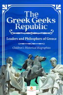 The Greek Geeks Republic : Leaders and Philosphers of Greece | Children's Historical Biographies