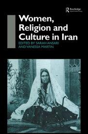 Women, Religion and Culture in Iran【電子書籍】[ Sarah Ansari ]