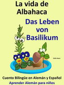 Aprende Alemán: Alemán para niños. La vida de Albahaca - Das Leben von Basilikum. Cuento Bilingüe en Ale…