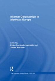 Internal Colonization in Medieval Europe【電子書籍】[ James Muldoon ]