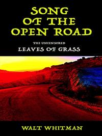 Song of the Open RoadThe Uncensored Leaves of Grass【電子書籍】[ Walt Whitman ]