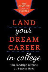 Land Your Dream Career in CollegeThe Complete Guide to Success【電子書籍】[ Betsy A. Hays ]