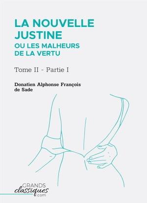 La Nouvelle Justine ou Les Malheurs de la vertuTome II - Partie I【電子書籍】[ Donatien Alphonse Fran?ois de Sade ]
