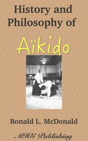 History and Philosophy of Japanese Aikido【電子書籍】[ Ronald L. McDonald ]