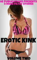 Erotic Kink: Volume Two - 8 More Filthy Stories