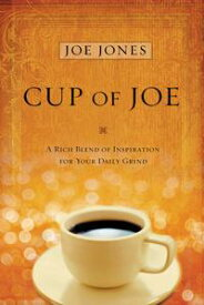 Cup of JoeA Rich Blend of Inspiration For Your Daily Grind【電子書籍】[ Joe Jones ]