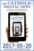 The Catholic Digital News 2017-05-20 (Special Issue: Pope Francis at Fatima)