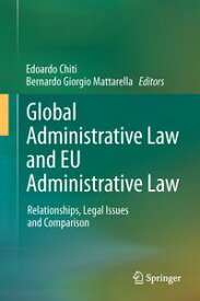Global Administrative Law and EU Administrative LawRelationships, Legal Issues and Comparison【電子書籍】