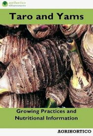Taro and YamsGrowing Practices and Nutritional Information【電子書籍】[ AGRIHORTICO ]
