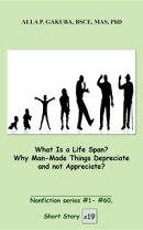 What Is a Life Span? Why Man-Made Things Depreciate and not Appreciate?