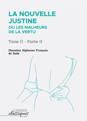 La Nouvelle Justine ou Les Malheurs de la vertuTome II - Partie II【電子書籍】[ Donatien Alphonse Fran?ois de Sade ]