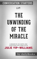The Unwinding of the Miracle: A Memoir of Life, Death, and Everything That Comes After byJulie Yip-William…