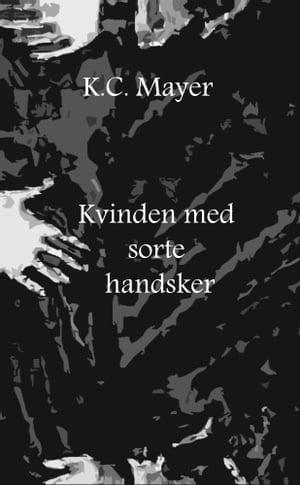 Kvinden med sorte handsker【電子書籍】[ K.C. Mayer ]