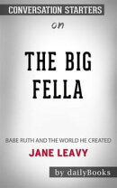 The Big Fella: Babe Ruth and the World He Created by Jane Leavy| Conversation Starters