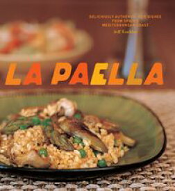 La Paella Deliciously Authentic Rice Dishes from Spain's Mediterranean Coast【電子書籍】[ Jeff Koehler ]
