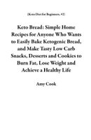 Keto Bread: Simple Home Recipes for Anyone Who Wants to Easily Bake Ketogenic Bread, and Make Tasty Low Carb…
