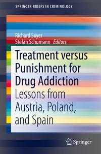 Treatment versus Punishment for Drug AddictionLessons from Austria, Poland, and Spain【電子書籍】